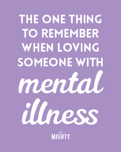 The One Thing to Remember When Loving Someone With Mental Illness