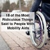 man in wheelchair with text 18 of the most ridiculous things said t people with mobility aids