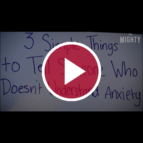 '3 Simple Things to Tell Someone Who Doesn't Understand Anxiety'