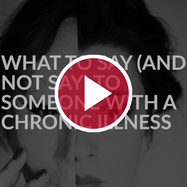 'What to Say (and Not to Say) to Someone With a Chronic Illness'