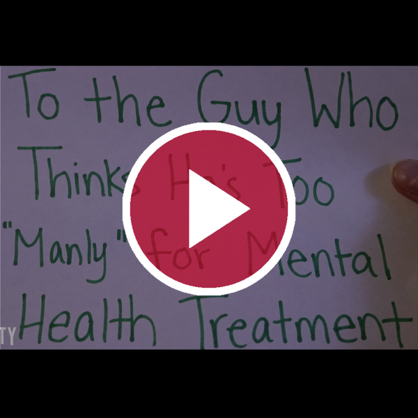"""'To the Guy Who Thinks He's Too """"Manly"""" fro Mental Health Treatment'"""