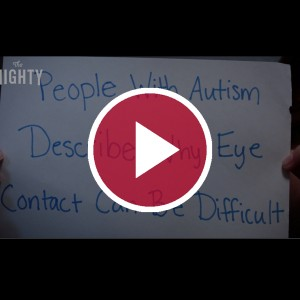 'People With Autism Describe Why Eye Contact Can Be Difficult'
