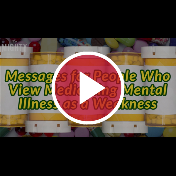 'Messages for People Who View Medicating Mental Illness as a Weakness'