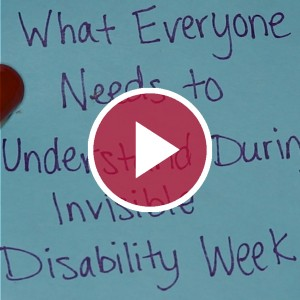 'What Everyone Needs to Understand During Invisible Disability Week'