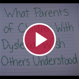 'What Parents of Children With Dyslexia Wish Others Understood'