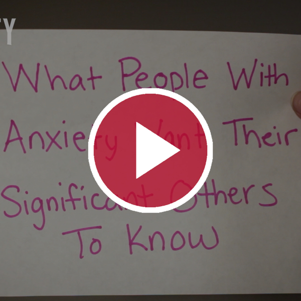 'What People With Anxiety Want Their Significant Others To Know'