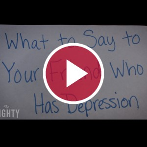 'What to Say to Your Friend Who Has Depression'