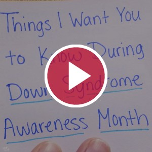 'Things I Want You to Know During Down Syndrome Awareness Month'
