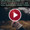 'Uplifting Quotes to Spark Your Soul and See You Through Hard Times'