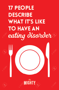 17 People Describe What It's Like to Have an Eating Disorder