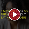 '8 Messages for My Friends Without Eating Disorders'
