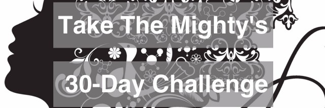 """Woman's silhouette with deco elements text overlay says """"Take The Mighty's 30-Day Challenge"""""""