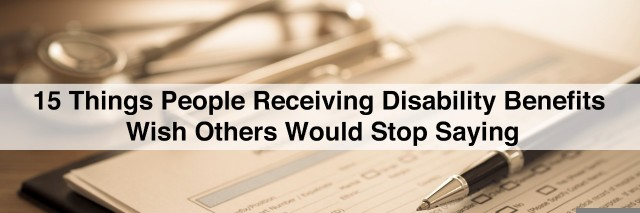 clipboard, pen and stethescope with text 15 things people receiving disability benefits wish others would stop saying