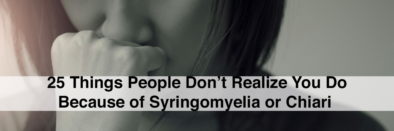 woman looking down with fist on face, text 25 things people dont realize you do because of syringomyelia
