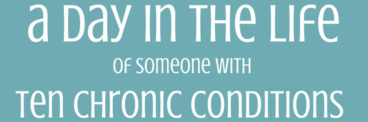 a day in the life of someone with ten chronic conditions