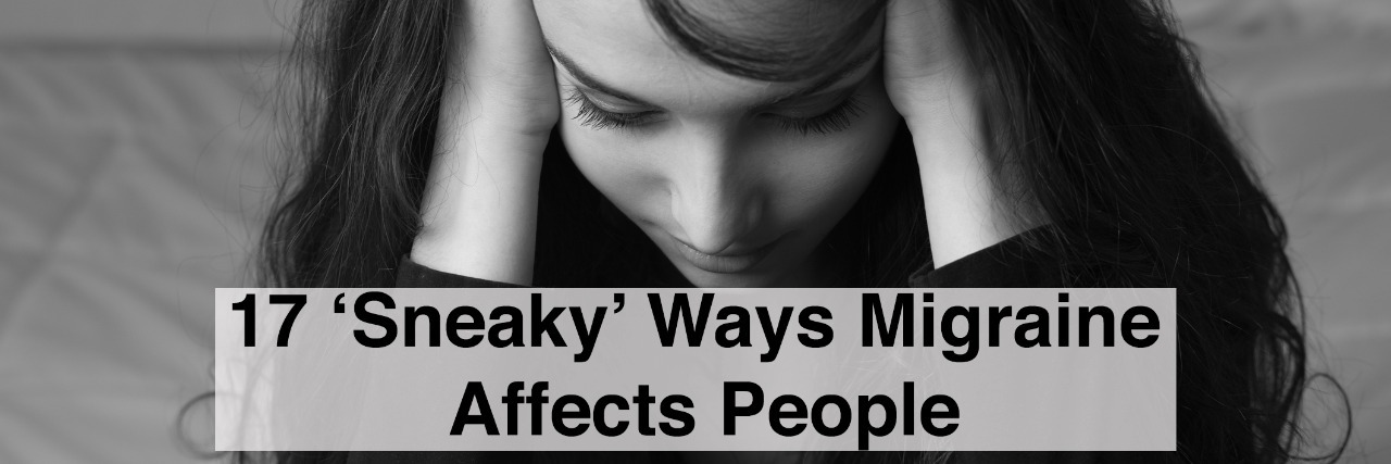woman with head in hands, she is having an headache with text 17 sneaky ways migraine affects people