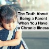 Mother and child,cute little girl resting on her mother's shoulder with text the truth about being a parent when you have a chronic illness