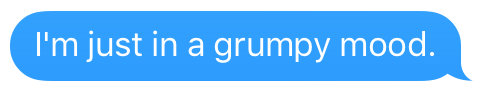 text that says im just in a grumpy mood
