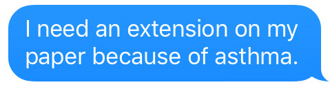 text that says i need an extension on my paper because of asthma