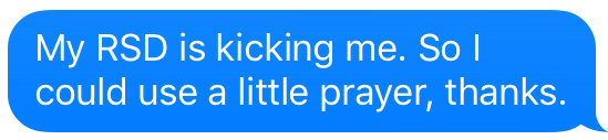 text that says my rsd is kicking me, so i could use a little prayer, thanks