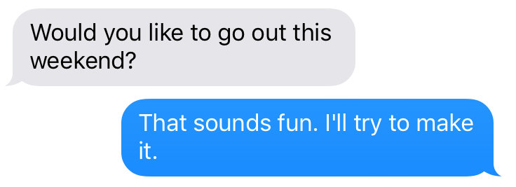 texts that say would you like to go out this weekend? and that sounds fun i'll try to make it