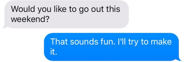 texts that say would you like to go out this weekend, that sounds fun i'll try to make it
