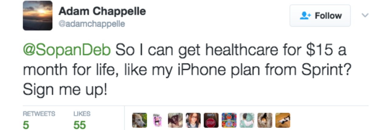 """So I can get healthcare for $15 a month for life, like my iPhone plan from Sprint? Sign me up!"""