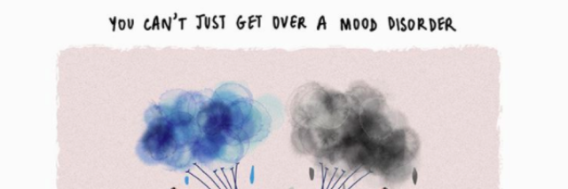 "Image created for mood disorders, says ""you can't just get over a mood disorder."""