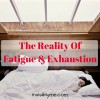 woman laying in bed with text 'the reality of fatigue and exhaustion'