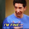 ross gellar saying 'i'm fine'
