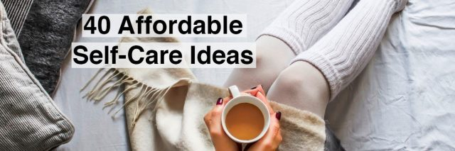 A woman holding a cup of tea. Text reads: 40 affordable self-care ideas