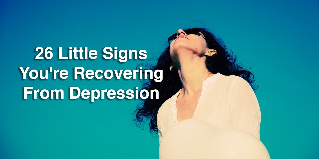 26 Little Signs You're Recovering From Depression | The Mighty