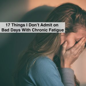 woman holding her face with text 17 things i dont admit on bad days with chronic fatigue