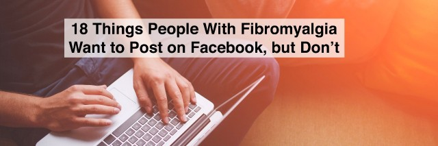 hands typing on laptop with text 18 things people with fibromyalgia want to post on facebook but don't