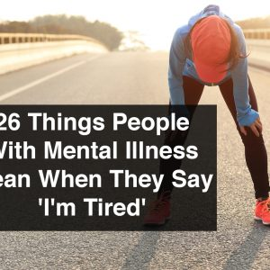 tired woman runner taking a rest. Text reads: 26 things people with mental illness mean when they say I'm tired