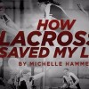 How lacrosse saved my life