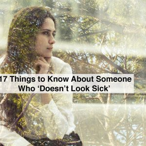 Double exposure of beautiful woman and tree branches with text 17 things to know about someone who doesnt look sick