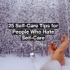 feet sticking out of a soapy bathtub, text reads: 25 self-care tips for people who hate self-care