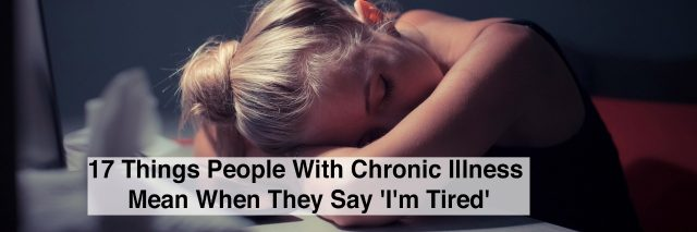 woman with head down and text 17 things people with chronic illnes mean when they say im tired