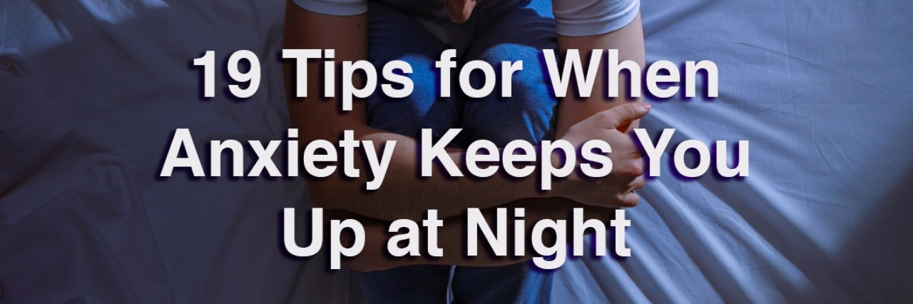 Man curled up in bed. Text reads: 19 tips for when anxiety keeps you up at night.