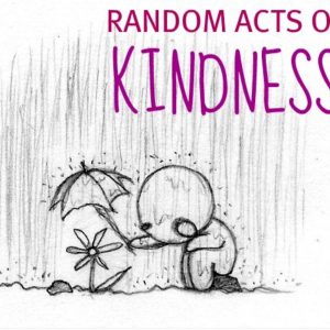drawing of a person holding an umbrella over a flower while it rains with text saying 'random acts of kindness'