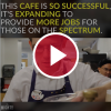 This Cafe Is So Successful, It's Expanding To Provide More Jobs for Those on the Spectrum