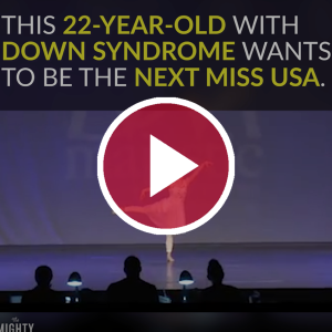22-Year-Old With Down Syndrome Wants to Be the Next Miss USA