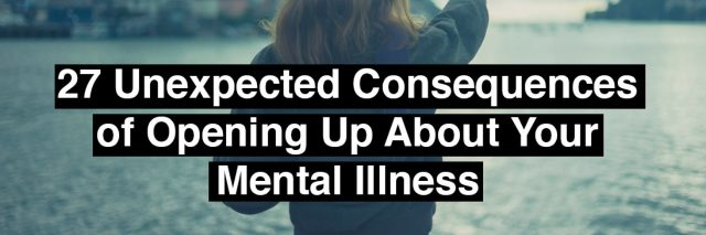 a woman pointing out into the sea. Text reads: 27 unexpected consequences of opening up about your mental illness