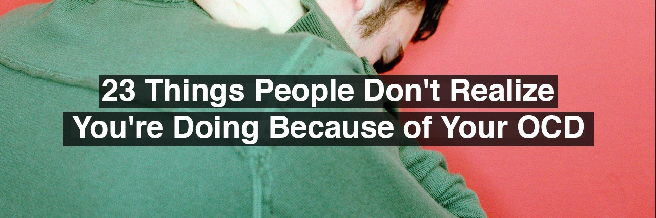 A man looking down. Text reads: 23 things people don't realize you're doing because of your OCD