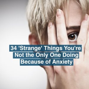 A woman looking through her fingers. Text reads: 34 Strange Things You're Not the only one doing because of anxiety.