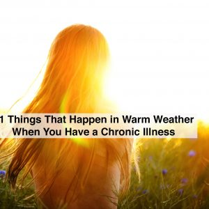 woman facing sun with text 21 things that happen in warm weather when you have a chronic illness