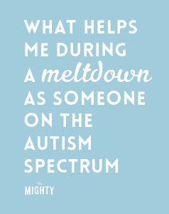 What Helps Me During a Meltdown as Someone on the Autism Spectrum