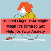 19 'Red Flags' That Might Mean It's Time to Get Help for Your Anxiety