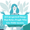22 Unexpected Things That Relax People Who Live With Anxiety (1)